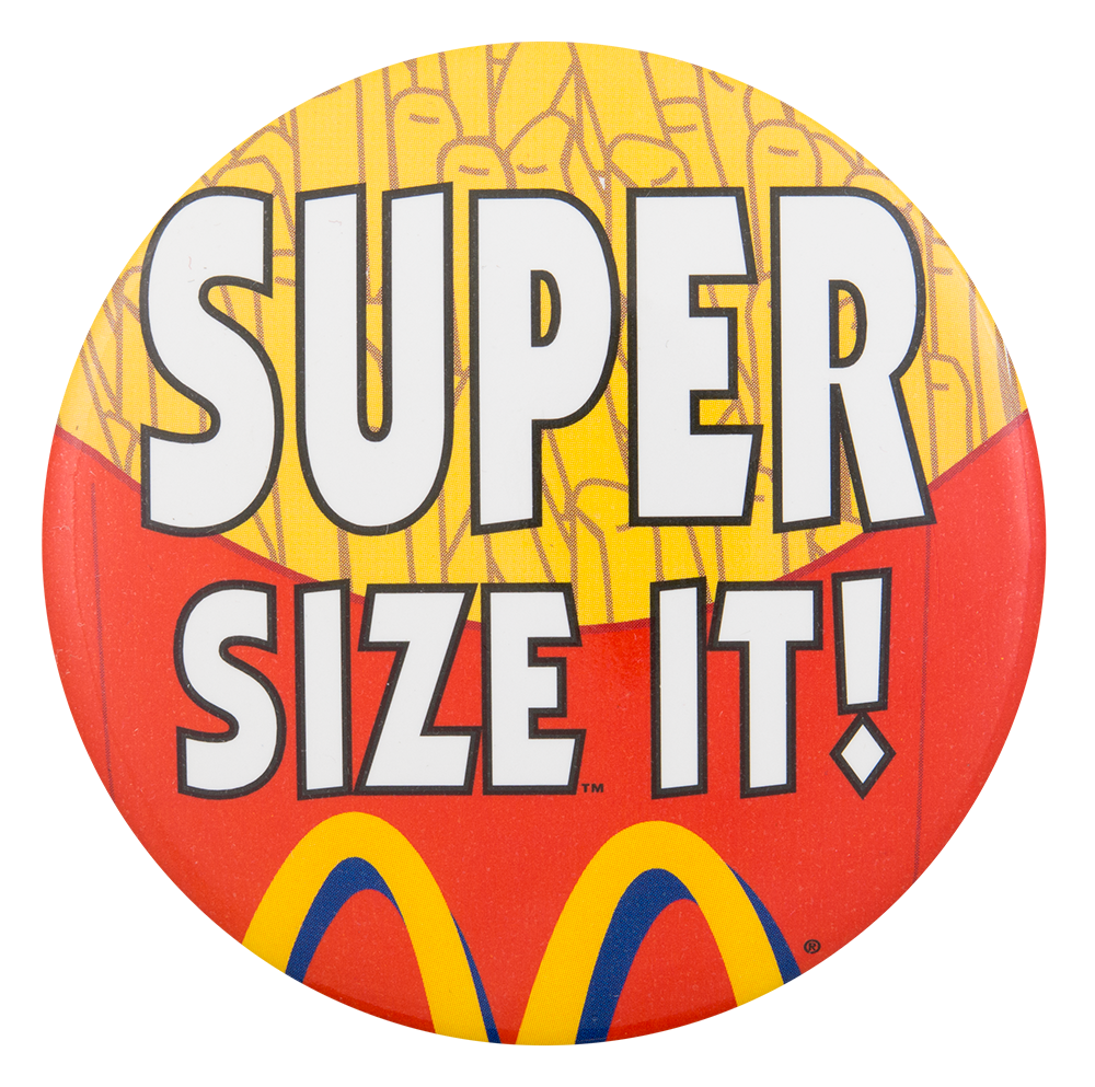 super size it If he is asked by the clerk if he would like the meal super sized, he has to say yes  and by the end of the thirty days, he will have had to have eaten every single.