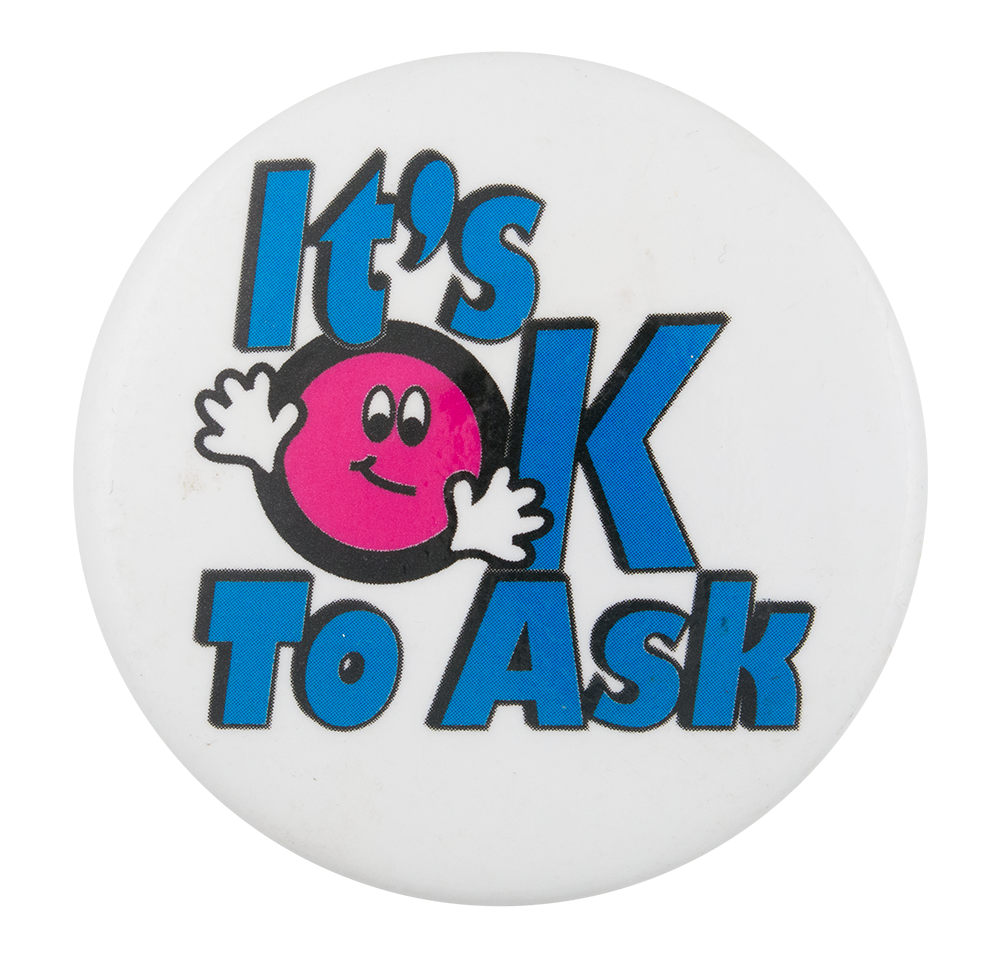 It's OK to Ask Ask Me Button Museum