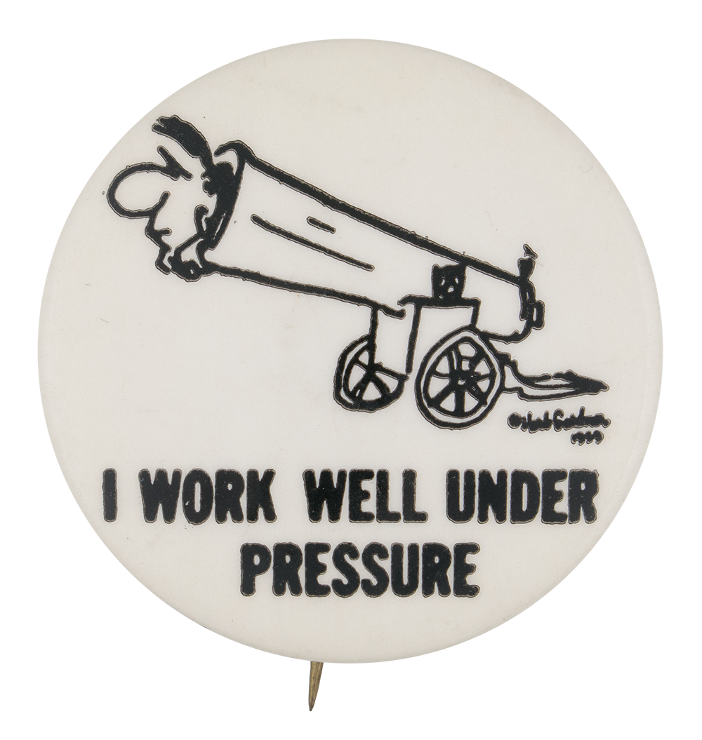 i work well under pressure busy beaver button museum do