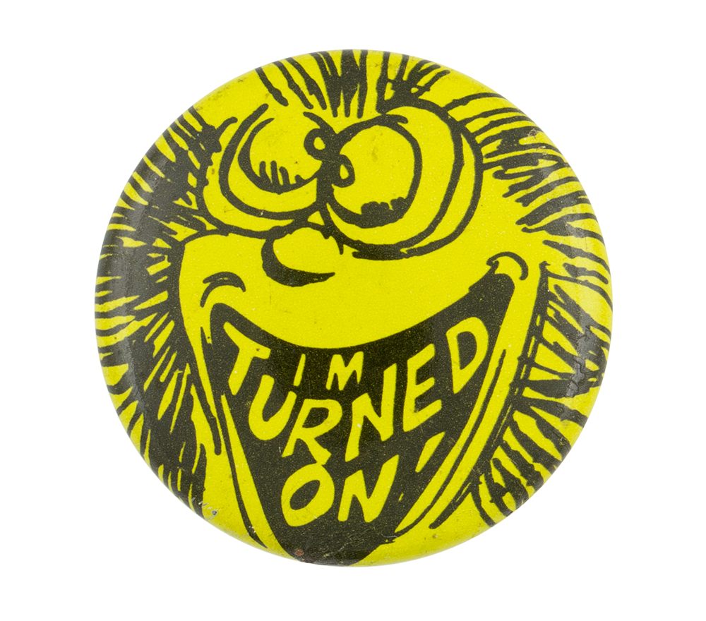 I'm Turned On Social Lubricators Button Museum
