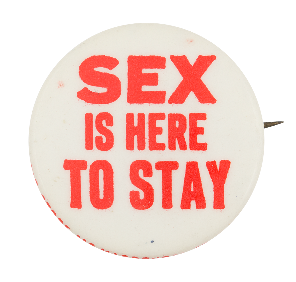 Sex Is Here to Stay Social Lubricators Button Museum
