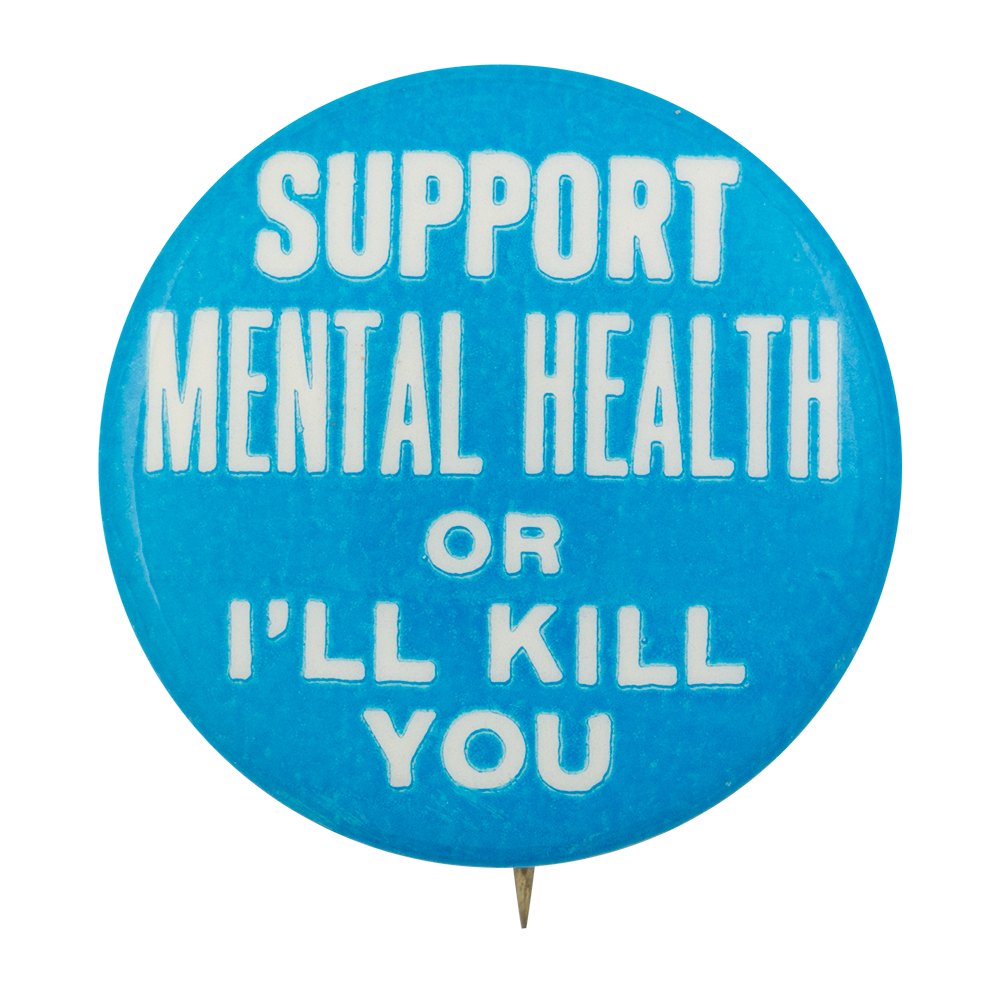 Support Mental Health Blue Social Lubricator Button Museum