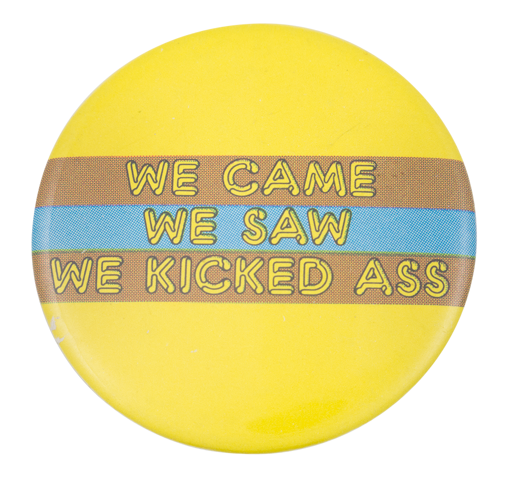 We Came We Saw Social Lubricators Button Museum