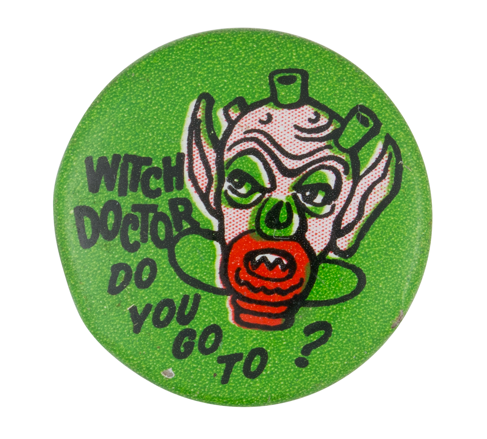 Witch Doctor Do You Go To Social Lubricator Button Museum