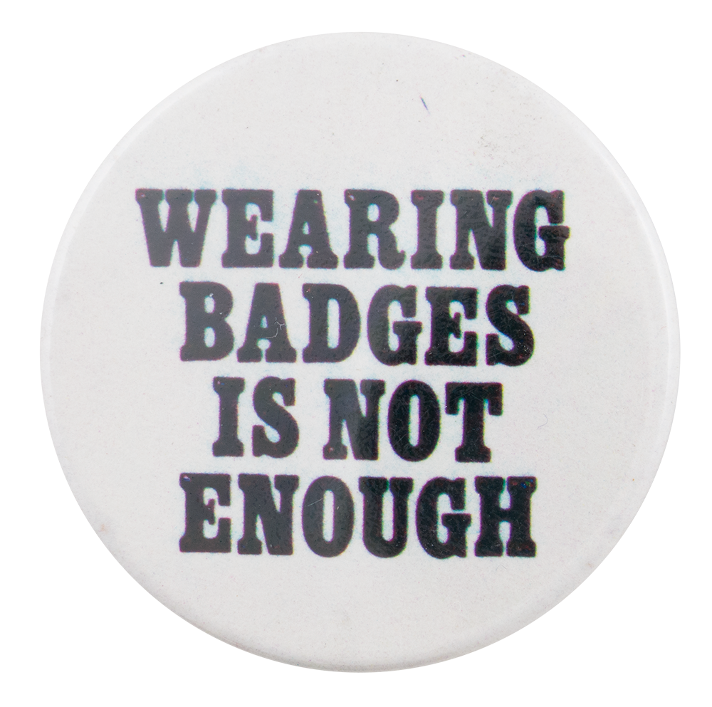 Wearing Badges Is Not Enough Self Referential Button Museum