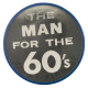 The Man For The 60's Political Button Museum