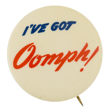 I've Got Oomph Advertising Button Museum