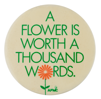 A Flower is Worth a Thousand Words Advertising Button Museum