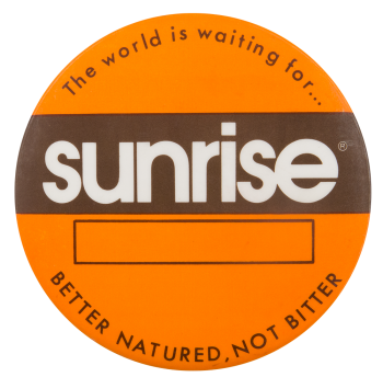 Better Natured Sunrise Advertising Button Museum