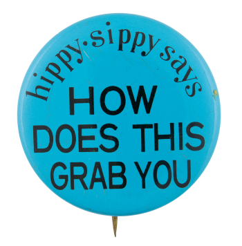 Hippy Sippy Says How Does This Grab You Advertising Button Museum