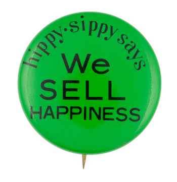Hippy Sippy Says We Sell Happiness Advertising Button Museum