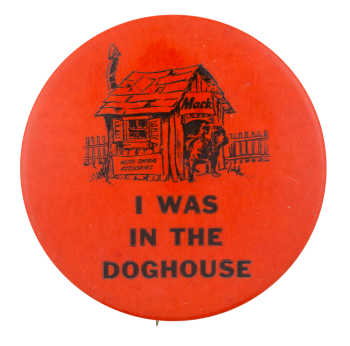 I Was in the Doghouse Advertising Button Museum