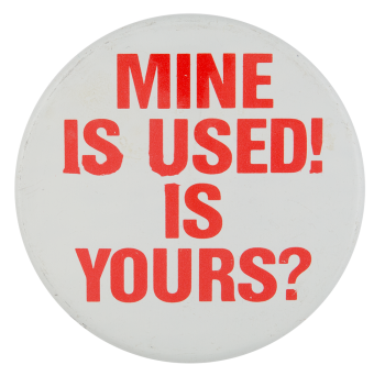 Mine Is Used Advertising Button Museum