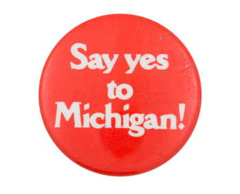 Say Yes to Michigan Advertising Button Museum
