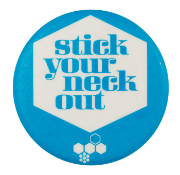 Stick Your Neck Out Advertising Button Museum