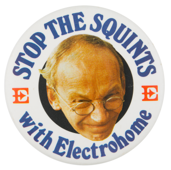 Stop The Squints with Electrohome Advertising Button Museum