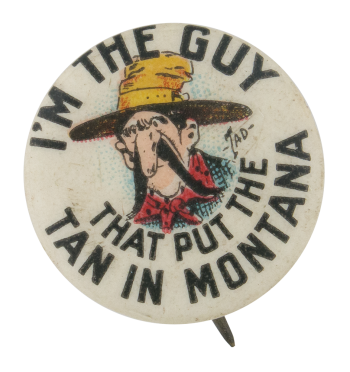 The Guy That Put The Tan In Montana Advertising Button Museum