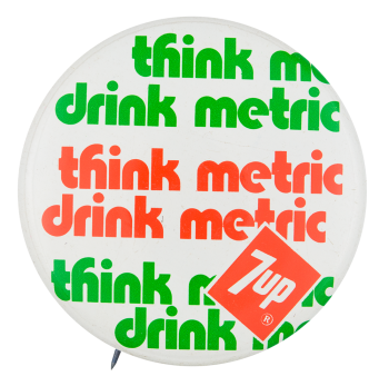 Think Metric Drink Metric Advertising Button Museum