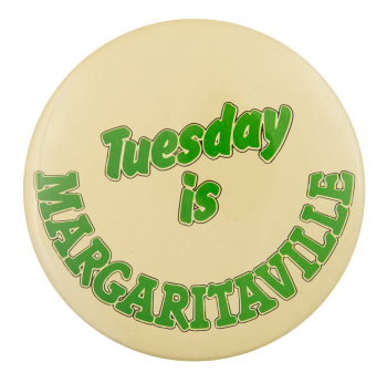 Tuesday is Margaritaville Smileys Button Museum