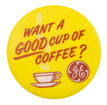 Want A Good Cup Of Coffee Advertising Button Museum