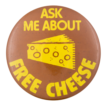 Ask me about Free Cheese Ask Me Button Museum
