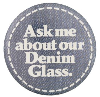 Ask Me About Our Denim Glass Ask Me Button Museum