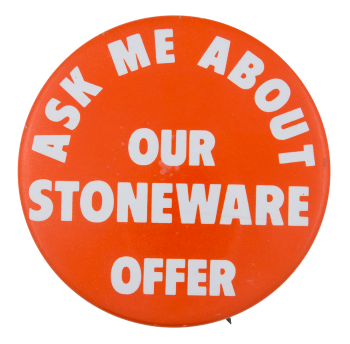 Ask Me about our Stoneware Offer Ask Me Button Museum
