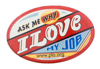 Ask Me Why I Love My Job Ask Me Button Museum