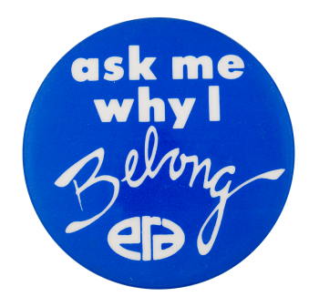 Ask Me Why I Belong Ask Me Button Museum