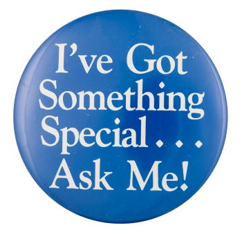 I've Got Something Special Ask Me Button Museum