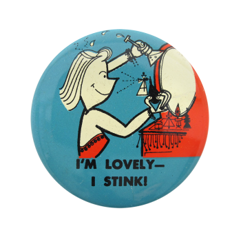 I'm Lovely I Stink Art Button Museum