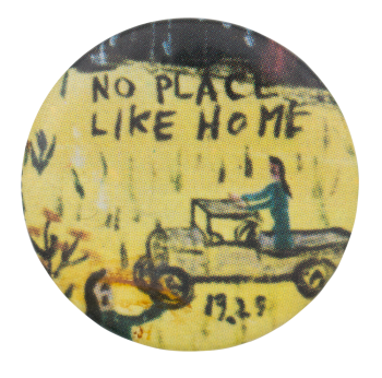 No Place Like Home Art Button Museum