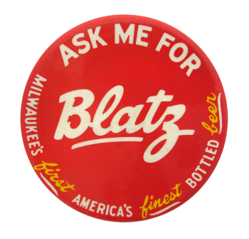 Ask Me For Blatz Beer Button Museum