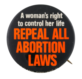 Repeal All Abortion Laws Cause Button Museum