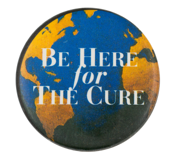 Be Here For The Cure Cause Button Museum