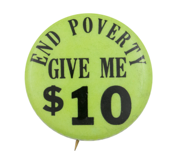 End Poverty Give Me $10 Cause Button Museum