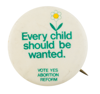 Every Child Should Be Wanted Cause Button Museum