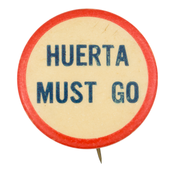 Huerta Must Go Cause Button Museum