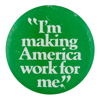 I'm Making America Work For Me Cause Button Museum