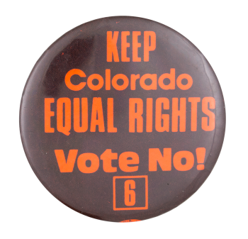 Keep Colorado Equal Rights Cause Button Museum