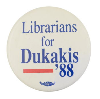 Librarians for Dukakis 1988 Cause Button Museum