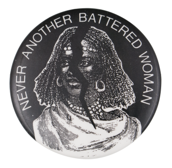 Never Another Battered Woman Cause Button Museum