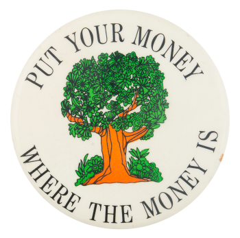 Put Your Money Where the Money Is Cause Button Museum