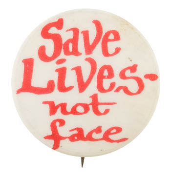 Save Lives not Face Cause Button Museum