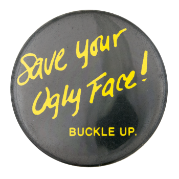 Save Your Ugly Face Buckle Up Cause Button Museum