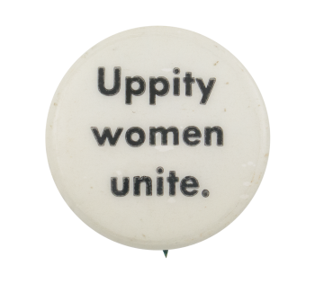Uppity Women Unite Cause Button Museum
