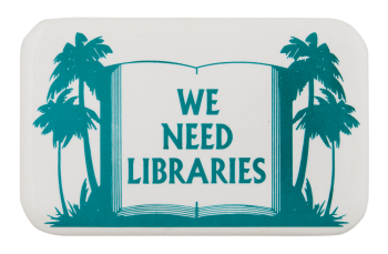 We Need Libraries Cause Button Museum