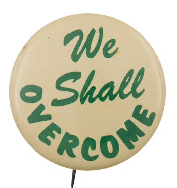 We Shall Overcome Cause Button Museum