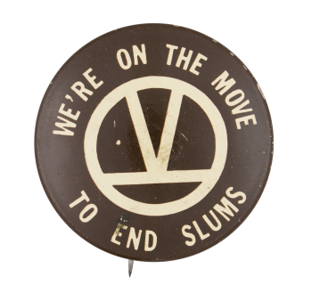 We're on the Move to End Slums Cause Button Museum