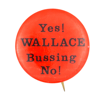 Yes! Wallace Bussing No! Cause Button Museum